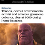 avengers-memes thanos text: Che Ivasl)ington post Democracy Dies in Darkness Obituaries Thanos, devout environmental activist and amateur gemstone collector, dies at 1000 during home invasion.
