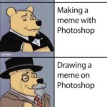 other-memes dank text: Making a meme with mematic Making a meme with Photoshop Drawing a meme on Photoshop Spending years of training in artschool to end up drawing memes for fake internet points  dank