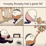 wholesome-memes black text: Humpty Dumpty had a great fall  black