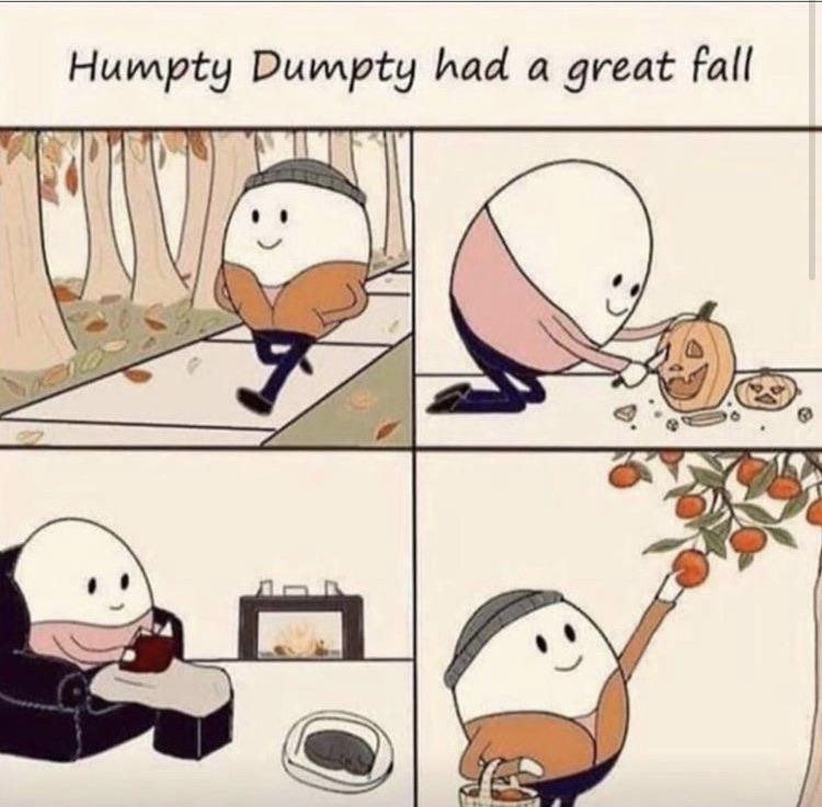 black wholesome-memes black text: Humpty Dumpty had a great fall