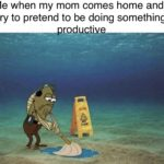 spongebob-memes spongebob text: Me when my mom comes home and I try to pretend to be doing something rod  spongebob