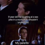 other-memes dank text: 9 year old me laughing at a sex joke in a movie thati shouldn