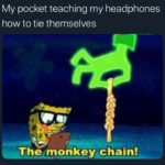 spongebob-memes spongebob text: My pocket teaching my headphones how to tie themselves The.nonkey chain!  spongebob