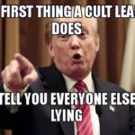 political-memes political text: THE FIRST A CULT LEADER I DOES IS TELL YOU EVERYONE ELSE IS  political