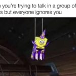 spongebob-memes spongebob text: When you