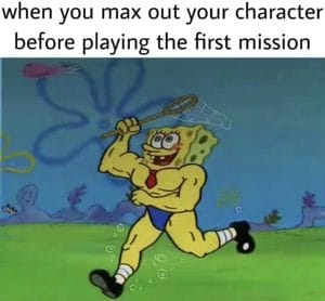 spongebob-memes spongebob text: when you max out your character before playing the first mission 01/748 e
