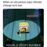 spongebob-memes spongebob text: When an old person says climate change isn
