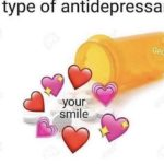 wholesome-memes cute text: My type of antidepressant Geo-c your smile  cute