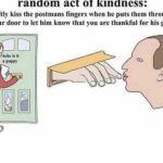 wholesome-memes cute text: ranaom act 0T Kinaness: softly kiss the postmans fingers when he puts them through your door to let him know that you are thankful for his gifts hebe is it a puppy  cute
