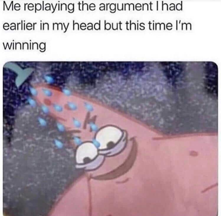 Depression Meme, Relatable, Patrick, Shower depression-memes depression text: Me replaying the argument I had earlier in my head but this time I'm winning