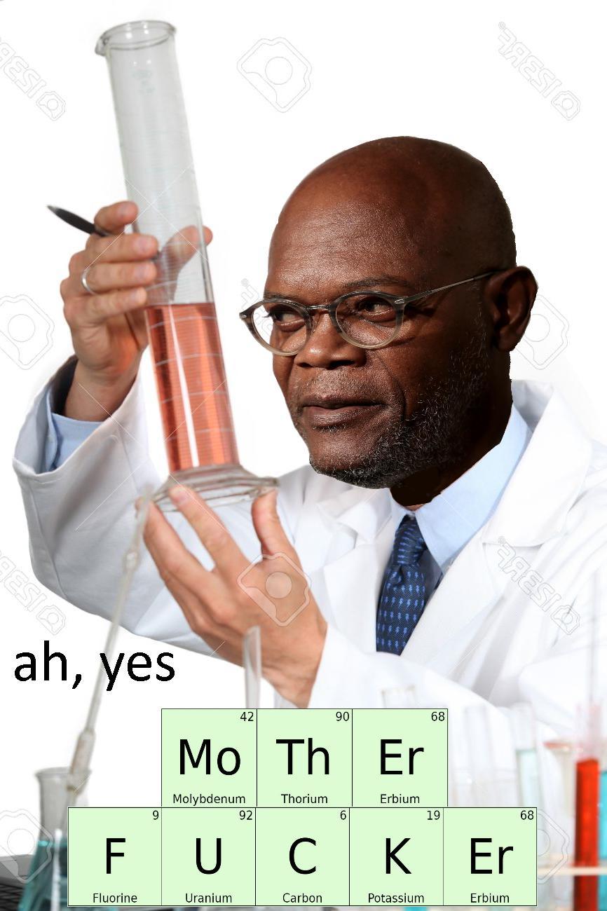 Dank Meme, Samuel L. Jackson, Scientist, Motherfucker dank-memes cute text: 90 42 Thorium Molybdenum 92 FUC Carbon uranium 68 Erbium 19 K Potassium 68 Er
