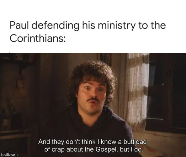 christian christian-memes christian text: Paul defending his ministry to the Corinthians: And they don't think I know a bu load of crap about the Gospel, but I do. i rngfO.cun