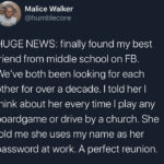 wholesome-memes black text: Malice Walker @humblecore HUGE NEWS: finally found my best friend from middle school on FB. We