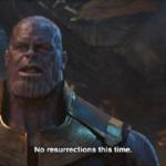 Thanos 'No resurrections this time' Avengers meme template blank  Thanos, Marvel Avengers, Resurrection, Death