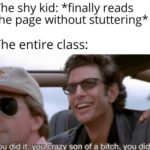 wholesome-memes cute text: The shy kid: *finally reads the page without stuttering* The entire class: vou did it. vou crazy son of a bitch, vou did it  cute