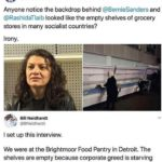 political-memes political text: Scott walker O @ScottWalker Anyone notice the backdrop behind @BernieSanders and @RashidaTlaib looked like the empty shelves of grocery stores in many socialist countries? Irony. Bill Neidhardt @BNeidhardt I set up this interview. We were at the Brightmoor Food Pantry in Detroit. The shelves are empty because corporate greed is starving working families.  political