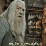 Yes. Yes. He must die Harry Potter meme template blank  Dumbledore, Harry Potter, Death