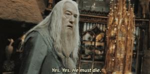 Yes. Yes. He must die Harry Potter meme template