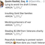 political-memes political text: Qasim Rashid, Esq. @QasimRa... 2 d Lying to avoid the draft 5 times Insulting Gold Star families Mocking prisoners of war Stealing $2.8M from Veterans charity Peacefully kneeling to protest racism •MAGA: How dare you insult Veterans!  political
