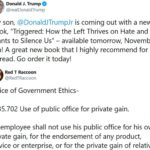 """political-memes political text: Donald J. Trump @realDonaldTrump My son, @DonaldJTrumpJr is coming out with a new book, """"Triggered: How the Left Thrives on Hate and Wants to Silence Us"""" — available tomorrow, November 5th! A great new book that I highly recommend for ALL to read. Go order it today! Red T Raccoon @RedTRaccoon Office of Government Ethics- 2635.702 Use of public office for private gain. An employee shall not use his public office for his own private gain, for the endorsement of any product, service or enterprise, or for the private gain of relatives.  political"""