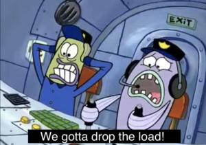 We gotta drop the load! Lying meme template