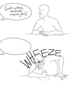 A well written joke, wheeze comic Comic meme template