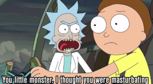 You little monster. I thought you were masturbating Rick and Morty meme template