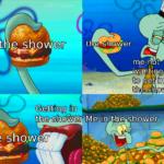 spongebob-memes spongebob text: the shower the shower mte Rot wanting too- tn the soower Ge(üng dn the shower Me-in the shoyerr the shower  spongebob