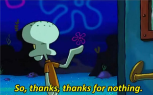 Squidward thanks for nothing Rejection meme template