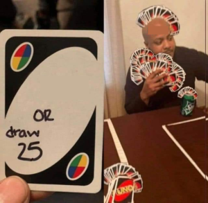Uno or draw 25 (lots of cards) Opinion meme template