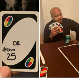 Uno 'Or draw 25' Gaming meme template