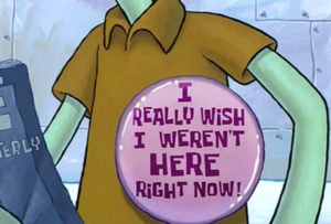 Squidward I really wish I werent hear right now Sad meme template