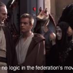 There's no logic in the federation's move here Prequel meme template blank  Prequel, Star Wars, Logic, Quigon, Move, Opinion