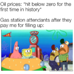 memes gas text: Oil prices: *hit below zero for the first time in history* Gas station attendants after they pay me for filling up:  gas