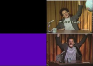 """Eric Andre saying """"What if it was"""" Black Twitter meme template"""