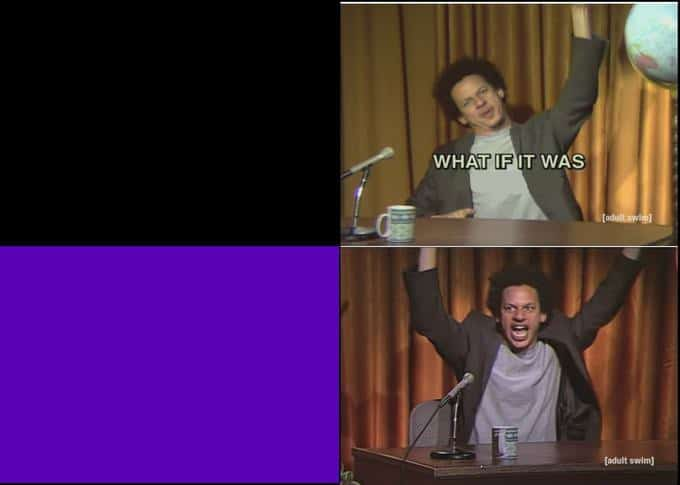 """Meme Generator - Eric Andre saying """"What if it was ..."""