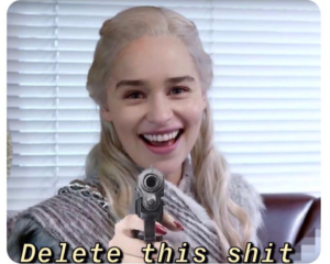 Daenerys delete this shit Angry meme template