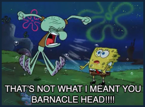 Thats not what I meant you barnacle head! Surprised meme template