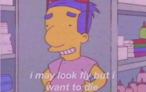 Milhouse I may look fly but I want to die Sad meme template