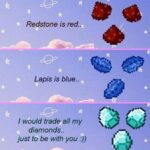 Wholesome Memes Cute, wholesome memes, IMP text: Redstone is red.. Lapis is blue.. I would trade all my diamonds.. just to be with you :))  Cute, wholesome memes, IMP