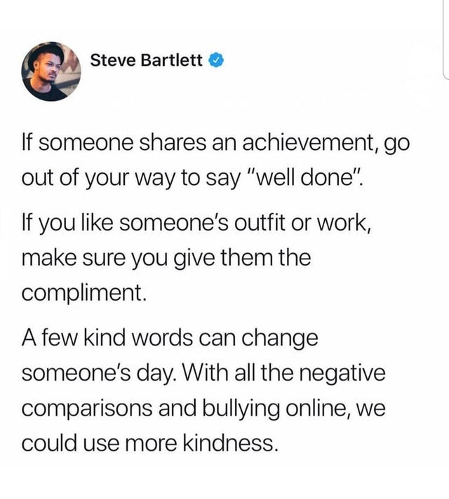 Black, Even Smallest, Achievements Deserves Praise Wholesome Memes Black, Even Smallest, Achievements Deserves Praise text: Steve Bartlett O If someone shares an achievement, go out of your way to say