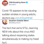 "Black Twitter Memes tweets, Covid, COVID, New York, CNN, Trump text: CNN Breaking News @cnnbrk BREA"" NG Covid-19 appears to be causing sudden strokes in young adults, doctors say cnn.it/2ywHmef Southern Scholar-Blerd @ADBoyntonll The fact that we"