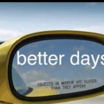 Wholesome Memes Wholesome memes, Hang text: better days OBJECTS IN MIRROR ARE CLOSER THAN THEY APPEAR  Wholesome memes, Hang
