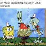 Spongebob Memes Spongebob, Kyle text: Elon Musk disciplining his son in 2026 (colorized) I saig•shut up you bucket pf olts!  Spongebob, Kyle
