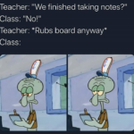 "Spongebob Memes Spongebob, Professor, Grade, Thanks, Teacher text: Teacher: ""We finished taking notes?"" Class: ""Noll"