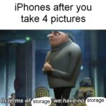 other memes Funny, Phone, GB, Laughs, Samsung, Phones text: iPhones after you take 4 pictures In t&ms of storage • storage  Funny, Phone, GB, Laughs, Samsung, Phones