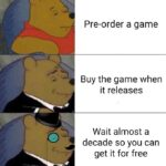 other memes Funny, GTA, PC, Epic, GB, Witcher text: Pre-order a game Buy the game when it releases Wait almost a decade so you can get it for free  Funny, GTA, PC, Epic, GB, Witcher