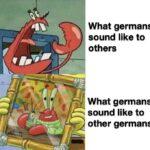 Spongebob Memes Spongebob, German, Hitler, English, Tag, Germans text: What germans sound like to others What germans sound like to other germans  Spongebob, German, Hitler, English, Tag, Germans