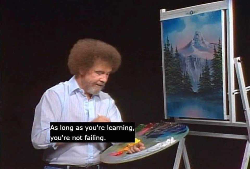 Wholesome memes, Bob Ross Wholesome Memes Wholesome memes, Bob Ross text: long as you're learning, you're not failing.