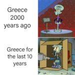 Spongebob Memes Spongebob, Classic Greeks text: G reece 2000 years ago Greece for the last 10 yea r S r.an  Spongebob, Classic Greeks